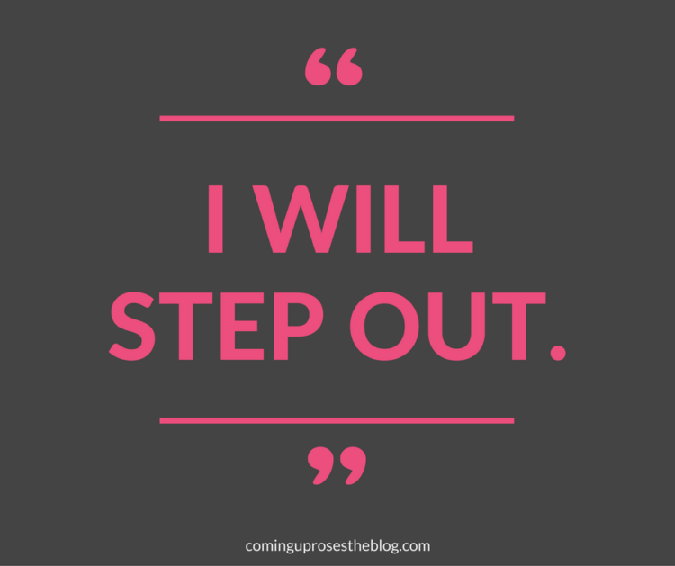 """I Will Step Out."" - Monday Mantra on Coming Up Roses"