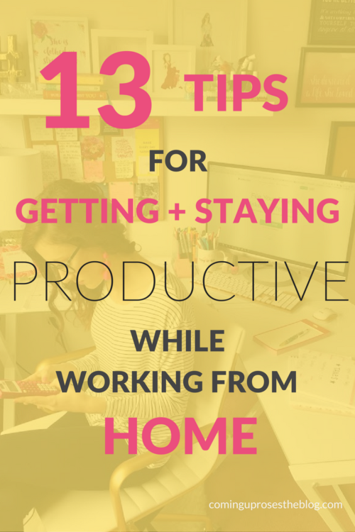 13 Tips for Getting + Staying Productive while Working from Home - working from home tips on Coming up Roses