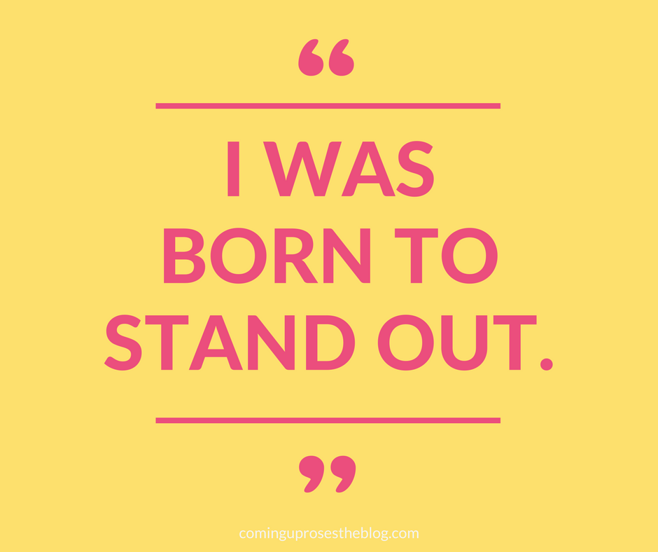 """I was Born to Stand Out."" - Monday Mantra"