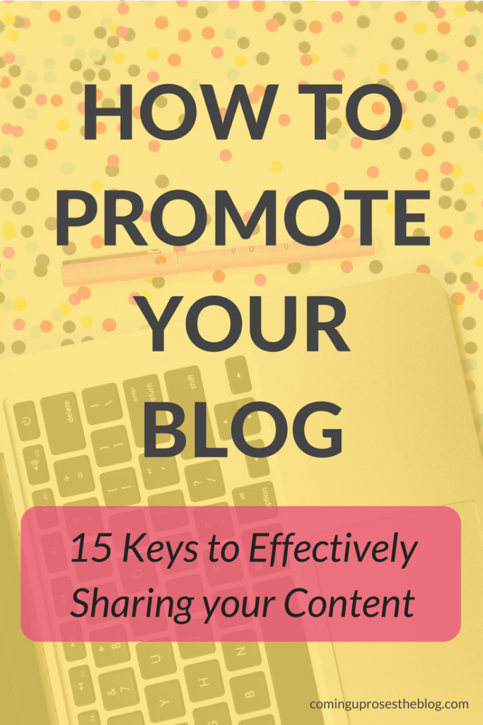 How to Promote your Blog - 15 Keys to Effectively Sharing your Content by popular Philadelphia blogger Coming Up Roses