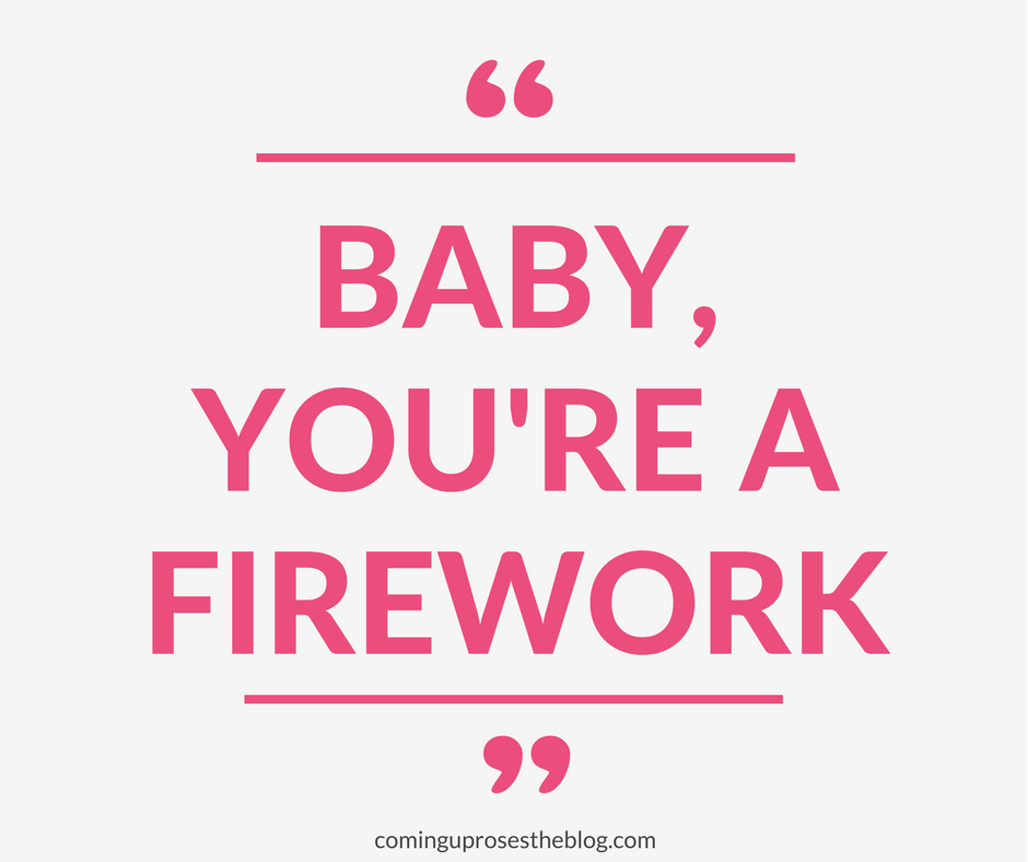 """Baby, You're a Firework."" - Monday Mantra on Coming Up Roses"