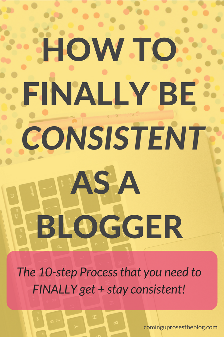 How to be consistent as a blogger - 10 tips to FINALLY get + stay consistent with content creation this year!