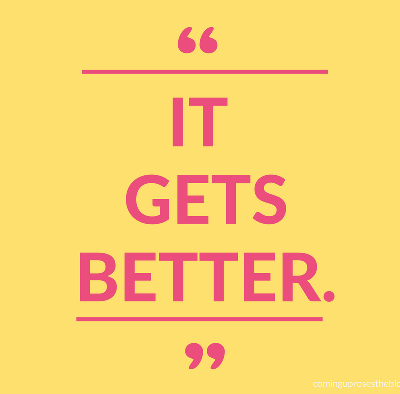 """It gets better."" - Monday Mantra on Coming Up Roses"