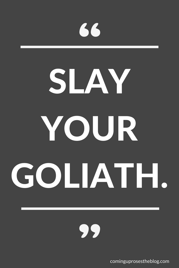 """Slay Your Goliath."" - A Monday Mantra on David-ing your Goliath, on Coming Up Roses."