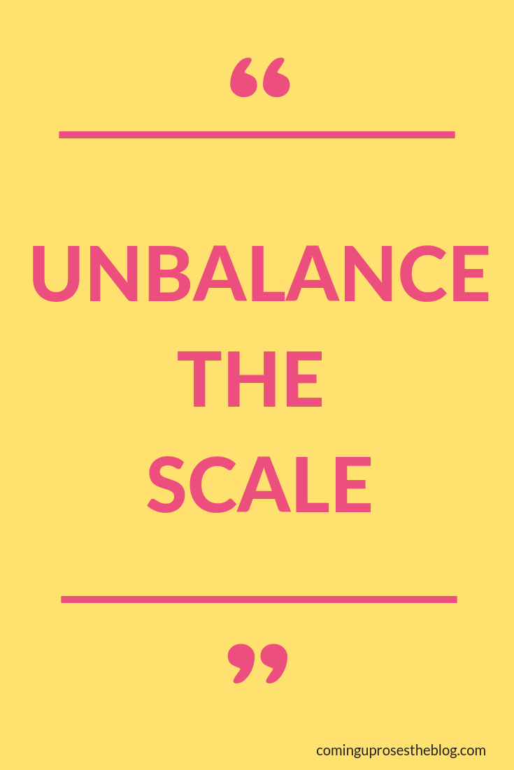 """Unbalance the Scale"" (For recovering perfectionists…)"