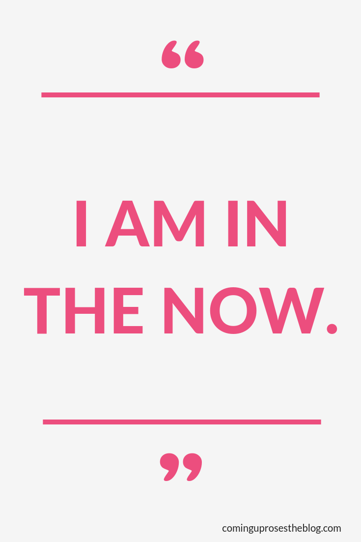 """I am in the Now."" - Monday Mantra on Coming Up Roses"