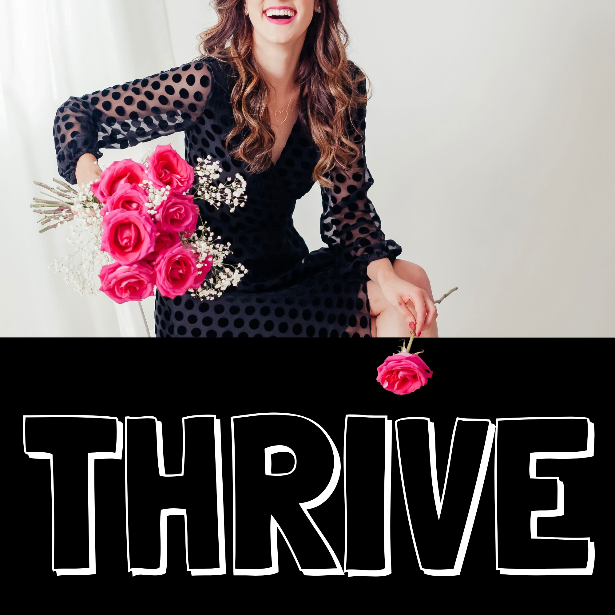 The THRIVE PODCAST - Because it's not enough to simply survive. You deserve to THRIVE.