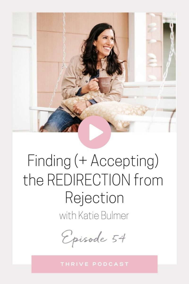 Finding (+ Accepting) the Redirection from Rejection – with Katie Bulmer – THRIVE, Episode 54