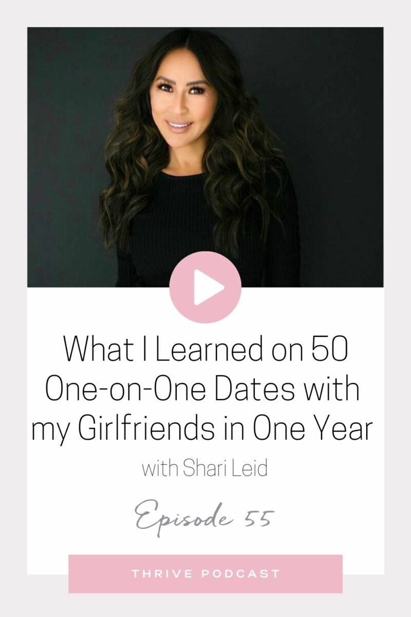 What I Learned from 50 One-on-One Dates with My Girlfriends in One Year – with Shari Leid – THRIVE, Episode 55