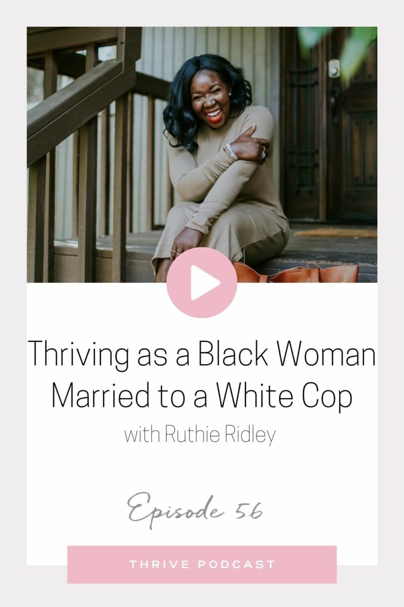 Thriving as a Black Woman Married to a White Cop – with Ruthie Ridley – THRIVE, Episode 56