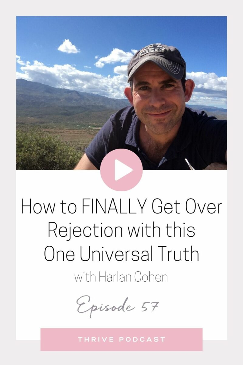 How to Finally Get Over Rejection with this One Universal Truth – with Harlan Cohen – Thrive Episode 57