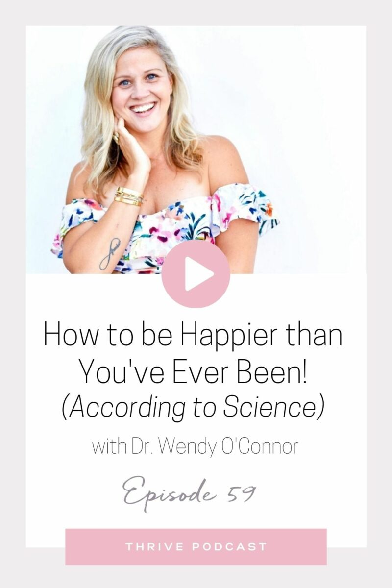 How to be Happier than You've Ever Been (According to Science) – with Dr. Wendy O'Connor – Thrive Episode 59