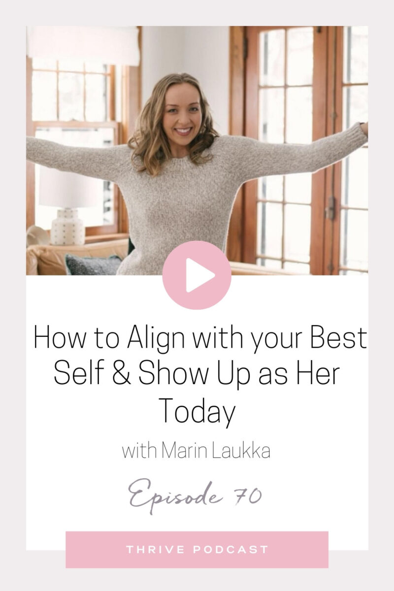 How to Align with your Best Self and Show up as her Today – with Marin Laukka – THRIVE, Episode 70