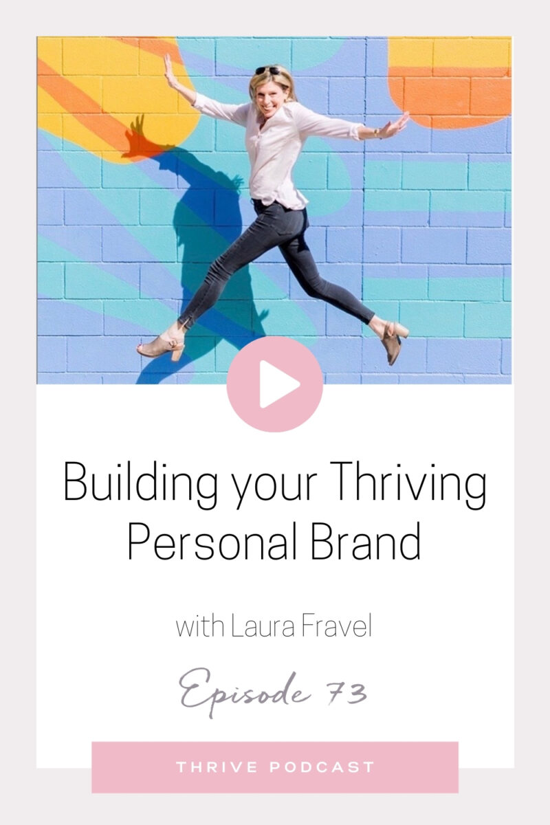 Building your Thriving Personal Brand – with Laura Fravel – THRIVE, Episode 73