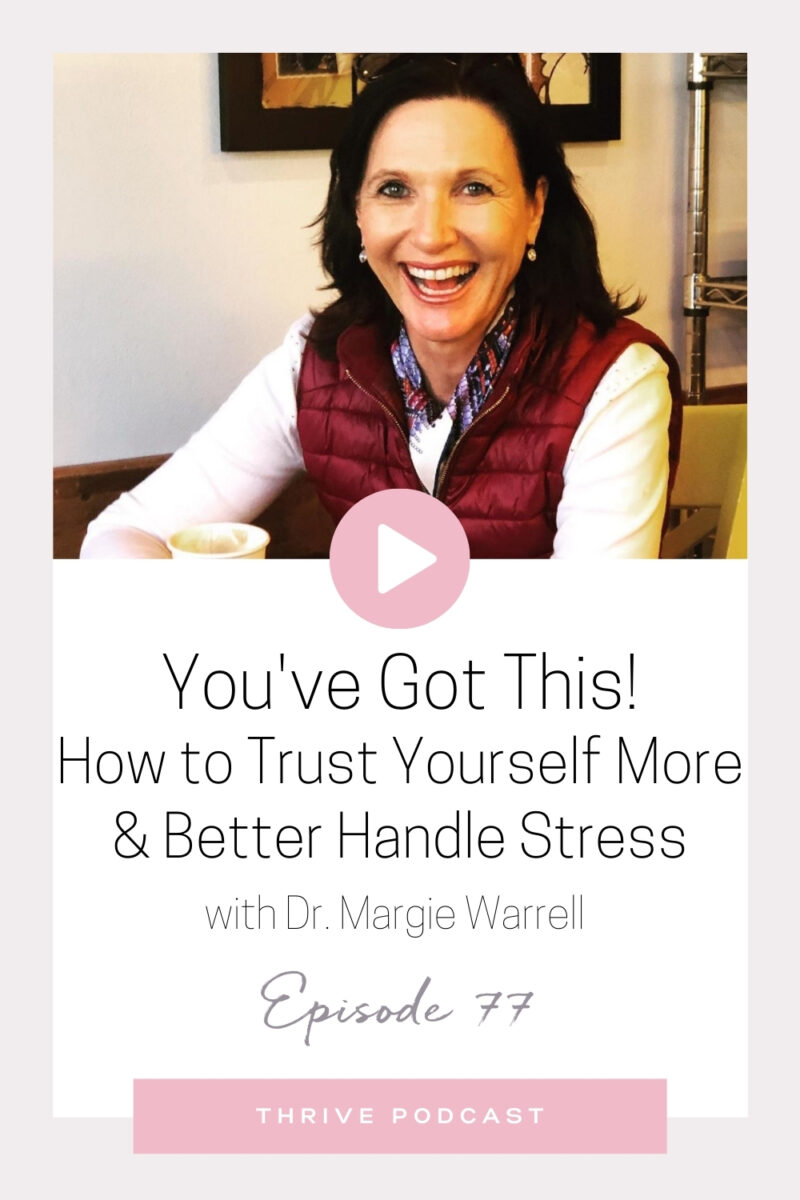 You've Got This! How to Trust Yourself More & Better Handle Stress – with Margie Warrell – THRIVE, Episode 77