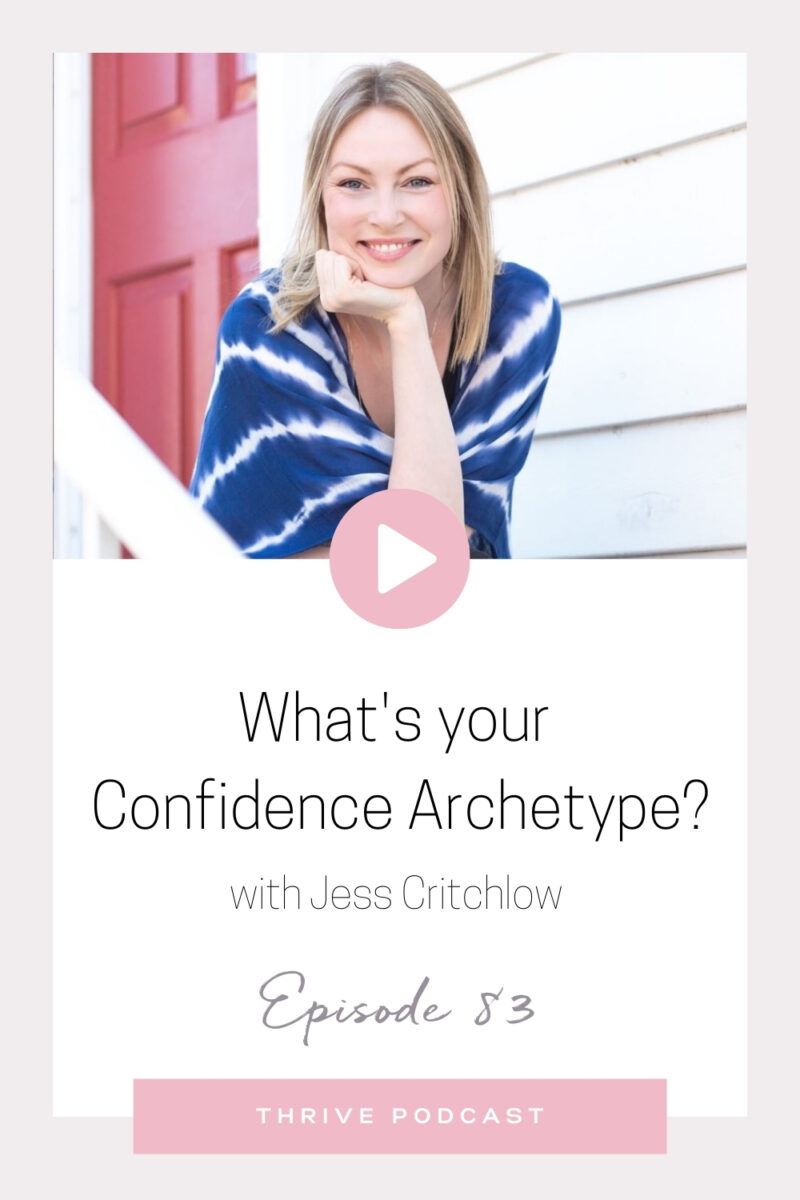 What's your Confidence Archetype? – with Jess Critchlow – THRIVE, Episode 83