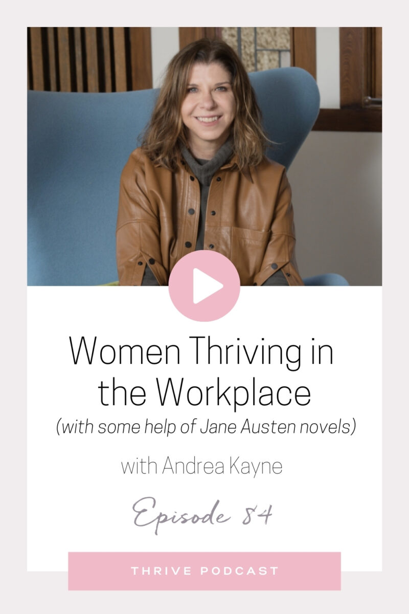 Women Thriving in the Workplace (with some help from Jane Austen Novels) – with Leadership Professor, Andrea Kayne – THRIVE, Episode 84