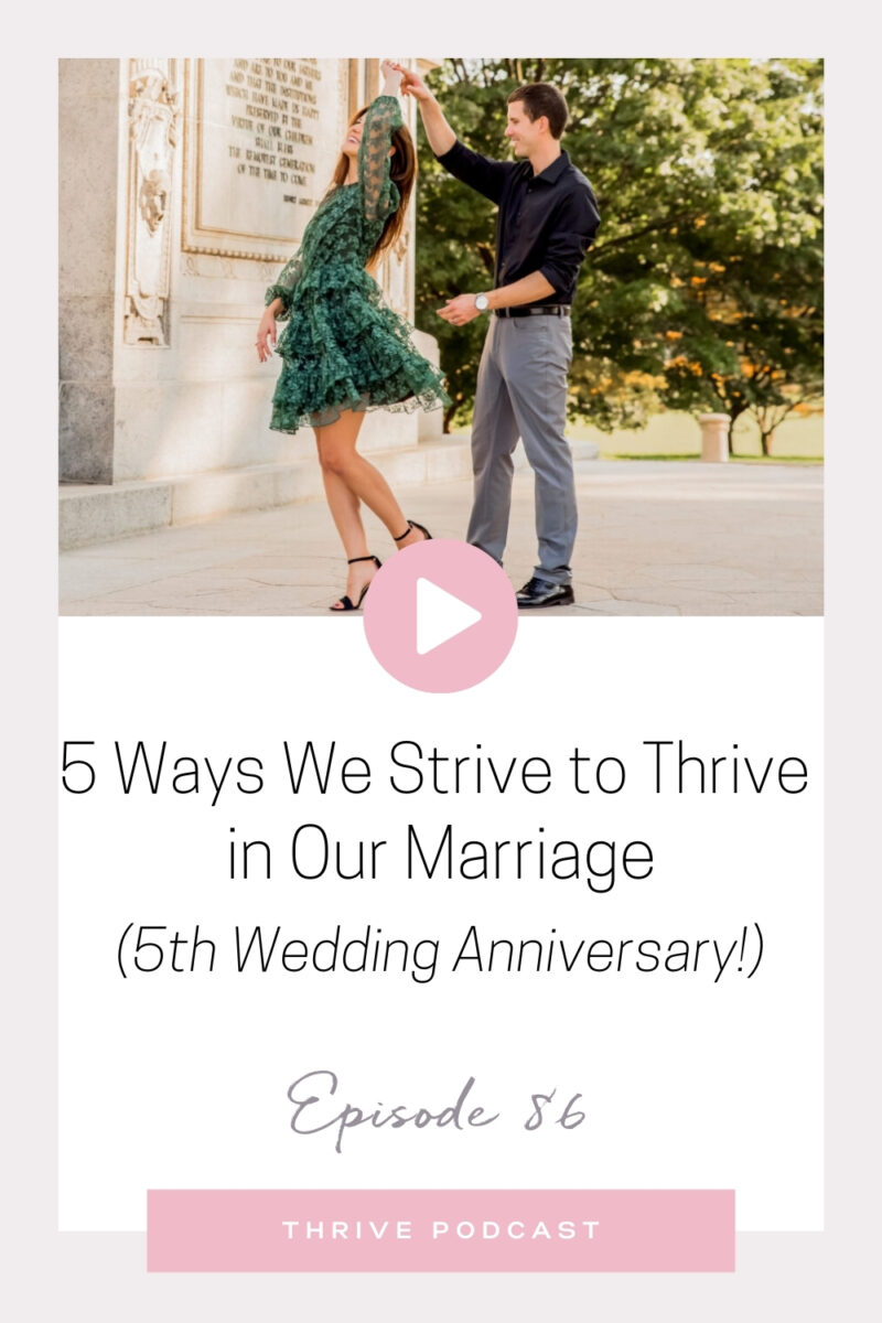 5 Ways We Strive to Thrive in Our Marriage (5th Wedding Anniversary!) – THRIVE, Episode 86